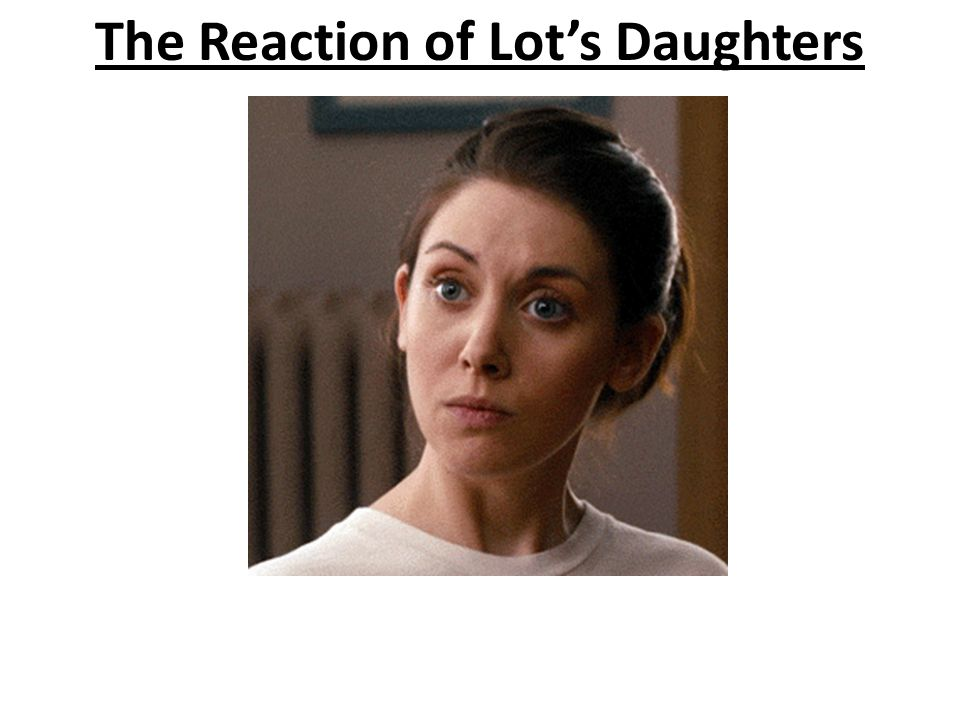 The Reaction of Lot's Daughters