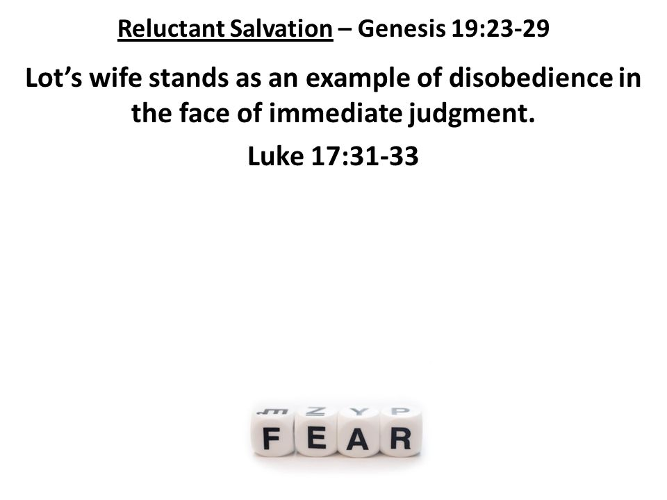 Reluctant Salvation – Genesis 19:23-29 Lot's wife stands as an example of disobedience in the face of immediate judgment.
