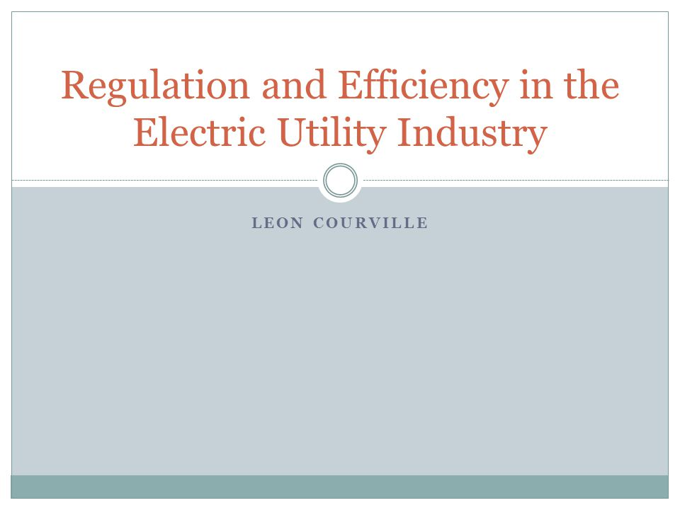 LEON COURVILLE Regulation and Efficiency in the Electric Utility Industry
