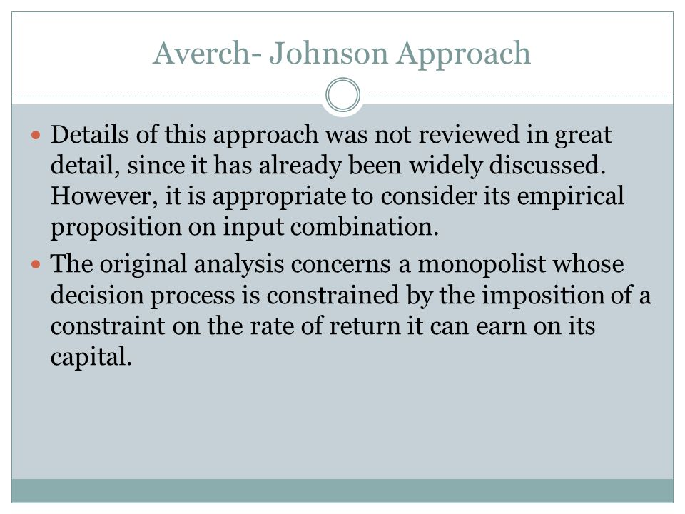Averch- Johnson Approach Details of this approach was not reviewed in great detail, since it has already been widely discussed.
