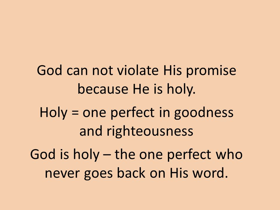 God can not violate His promise because He is holy.