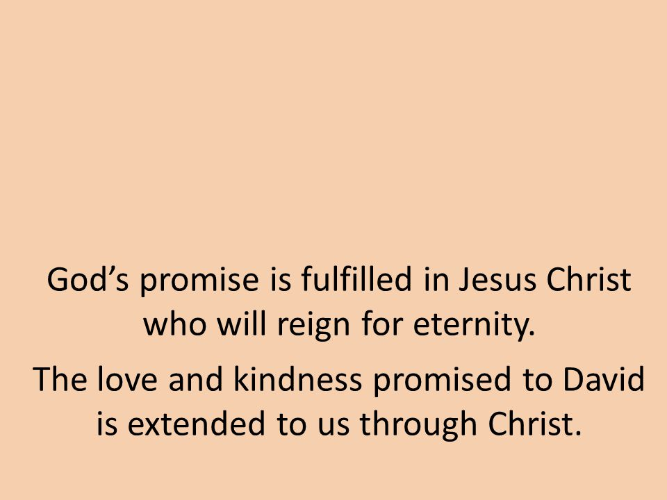 God's promise is fulfilled in Jesus Christ who will reign for eternity.