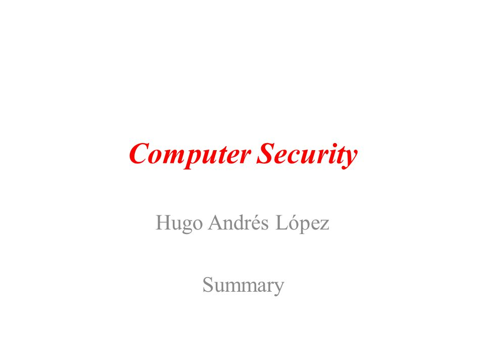 Computer Security Hugo Andrés López Summary
