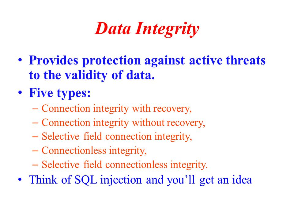 Data Integrity Provides protection against active threats to the validity of data.