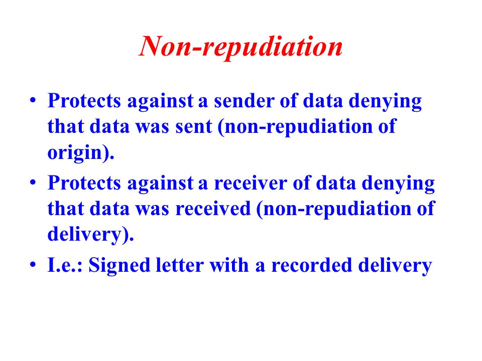 Non-repudiation Protects against a sender of data denying that data was sent (non-repudiation of origin).
