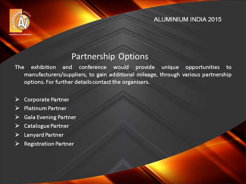 Partnership Options The exhibition and conference would provide unique opportunities to manufacturers/suppliers, to gain additional mileage, through various partnership options.