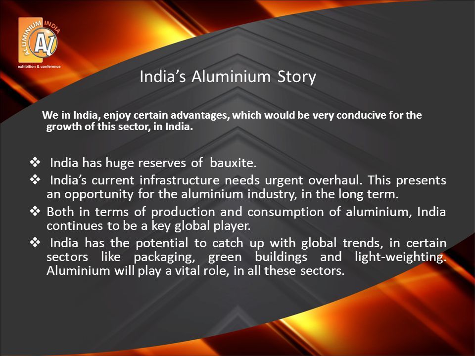 India's Aluminium Story We in India, enjoy certain advantages, which would be very conducive for the growth of this sector, in India.