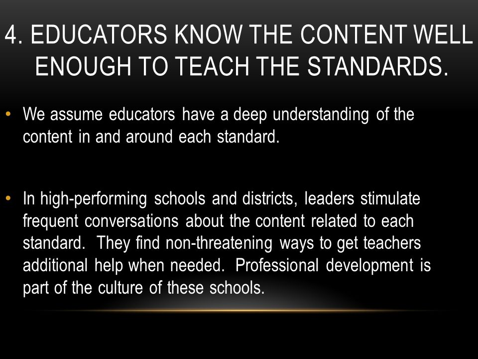 4. EDUCATORS KNOW THE CONTENT WELL ENOUGH TO TEACH THE STANDARDS.