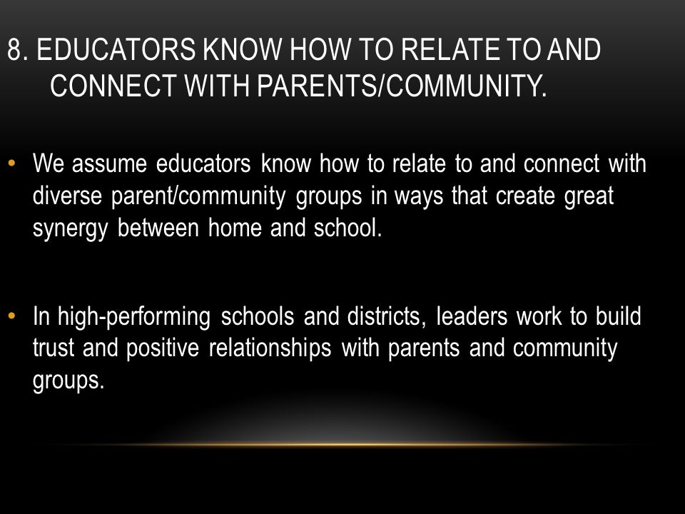 8. EDUCATORS KNOW HOW TO RELATE TO AND CONNECT WITH PARENTS/COMMUNITY.