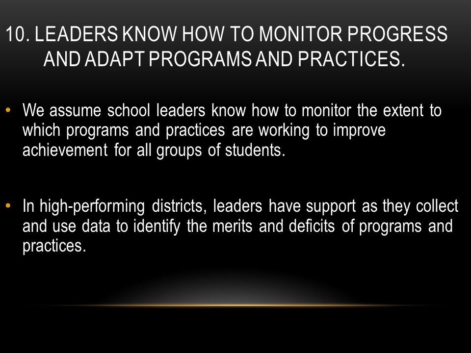 10. LEADERS KNOW HOW TO MONITOR PROGRESS AND ADAPT PROGRAMS AND PRACTICES.