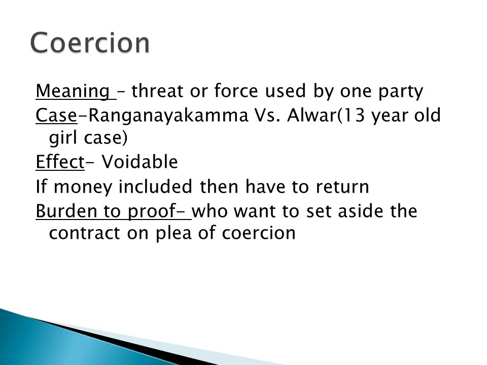 Meaning – threat or force used by one party Case-Ranganayakamma Vs.