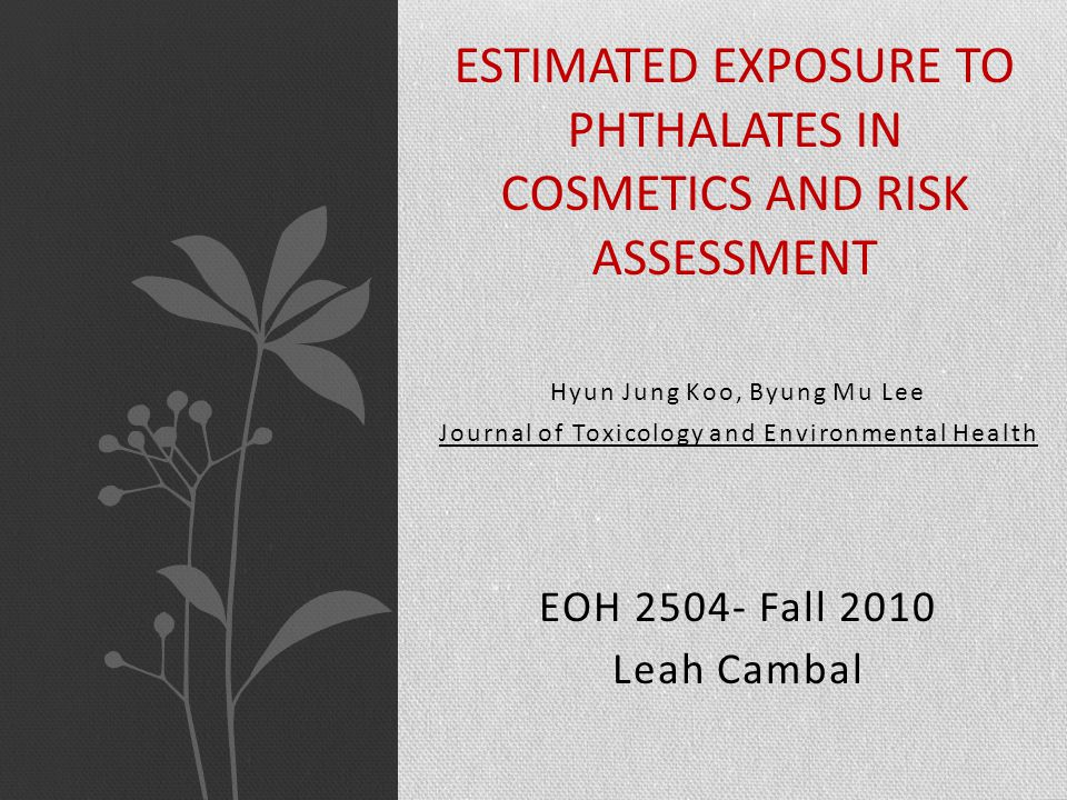 Study showed 4 individual phthalates present in cosmetics No human data available, results extrapolated from animal data BBP not found in nail polish, hair products, or deodorant Median exposure levels and health indices not given Hazard Indices suggest that estimated exposure to these 4 phthalates in the cosmetics studied are relatively small