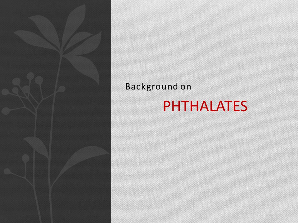 Background on PHTHALATES