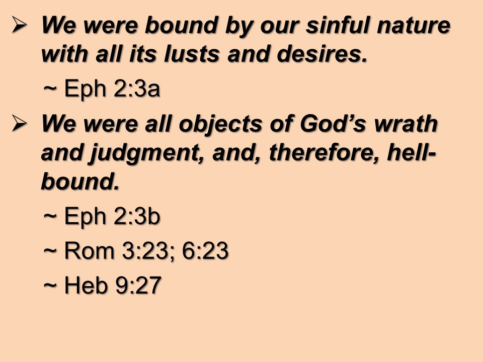 WWWWe were bound by our sinful nature with all its lusts and desires.