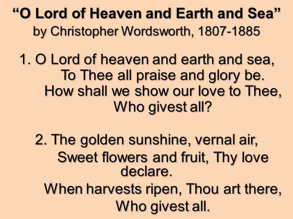O Lord of Heaven and Earth and Sea by Christopher Wordsworth, 1807-1885 1.