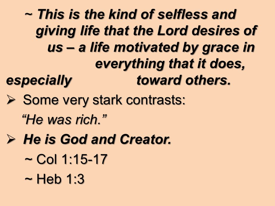 ~ This is the kind of selfless and giving life that the Lord desires of us – a life motivated by grace in everything that it does, especially toward others.