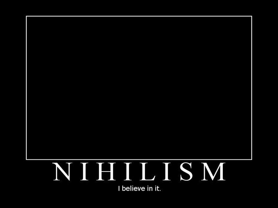 What is Nihilism.Nihilism – Values do not naturally exist.