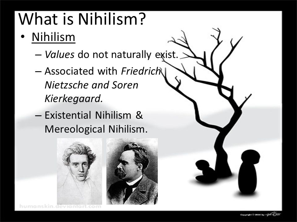 What is Nihilism. Nihilism – Values do not naturally exist.
