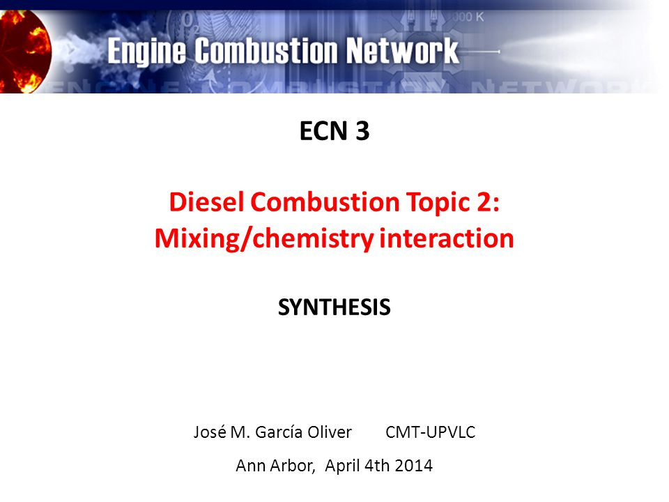 ECN 3 Diesel Combustion Topic 2: Mixing/chemistry interaction SYNTHESIS José M.