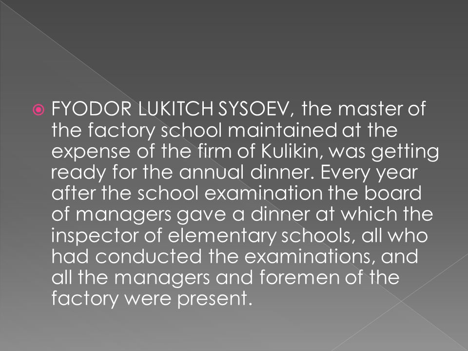  FYODOR LUKITCH SYSOEV, the master of the factory school maintained at the expense of the firm of Kulikin, was getting ready for the annual dinner.