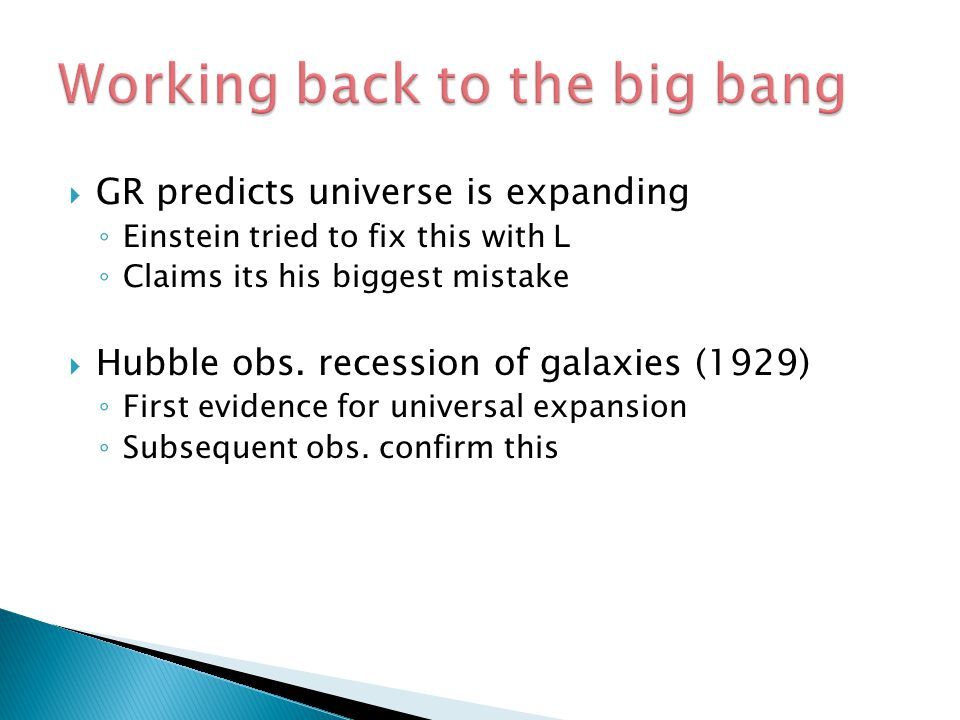  If the universe is expanding….◦ What was it like in the past.