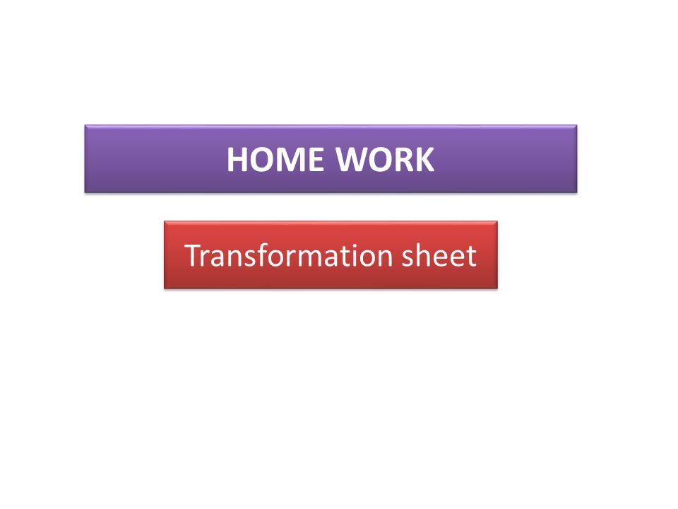 HOME WORK Transformation sheet Transformation sheet