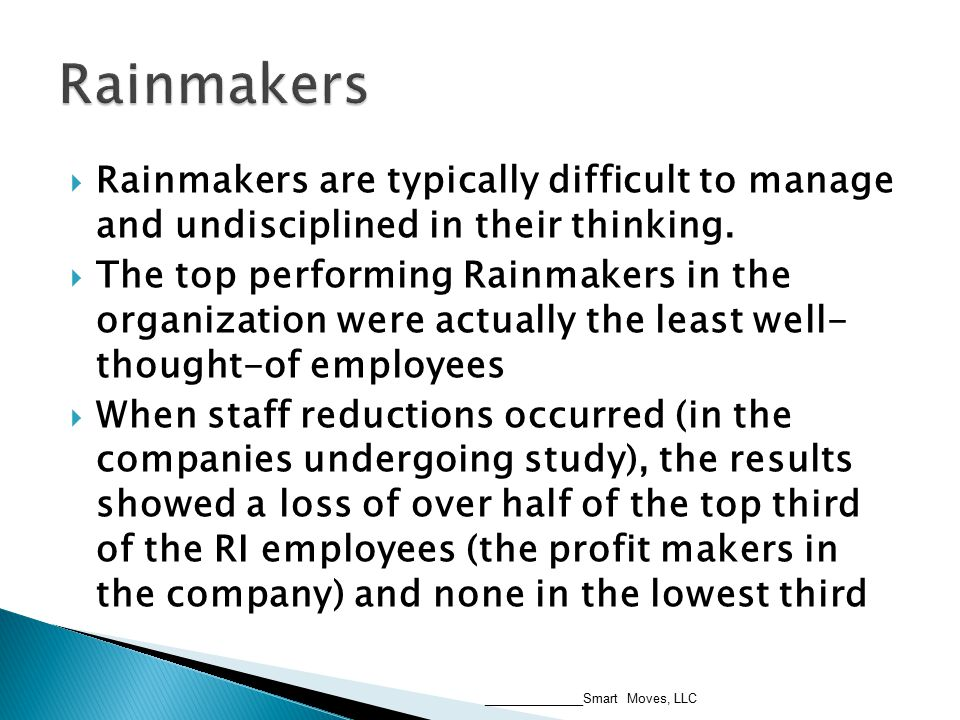  Rainmakers are typically difficult to manage and undisciplined in their thinking.