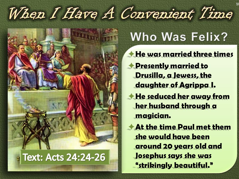  He was married three times  Presently married to Drusilla, a Jewess, the daughter of Agrippa I.