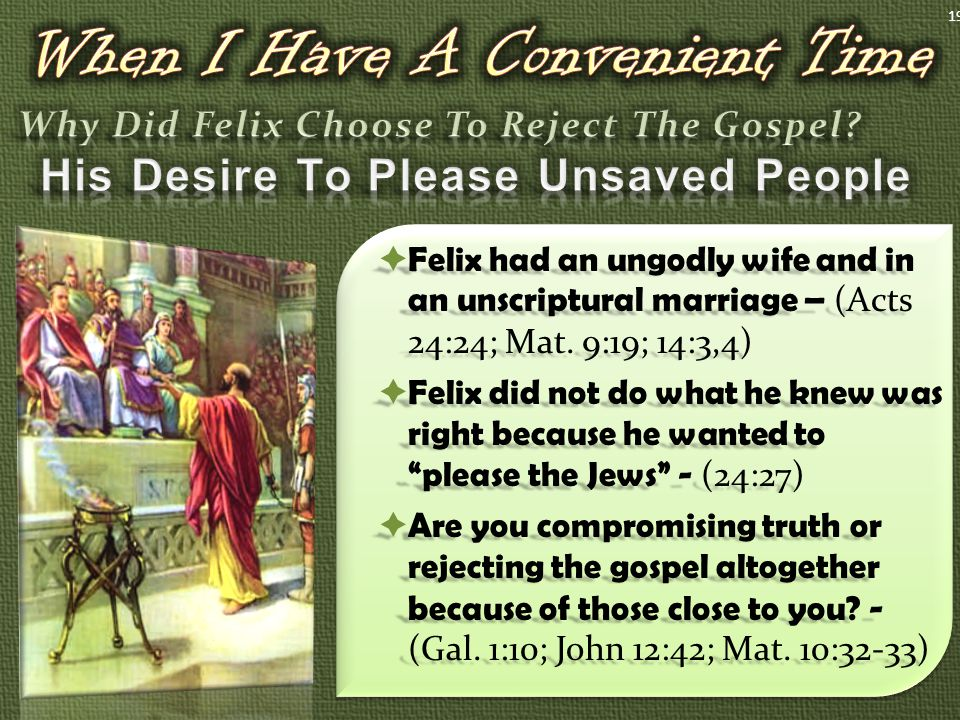  Felix had an ungodly wife and in an unscriptural marriage – (Acts 24:24; Mat.