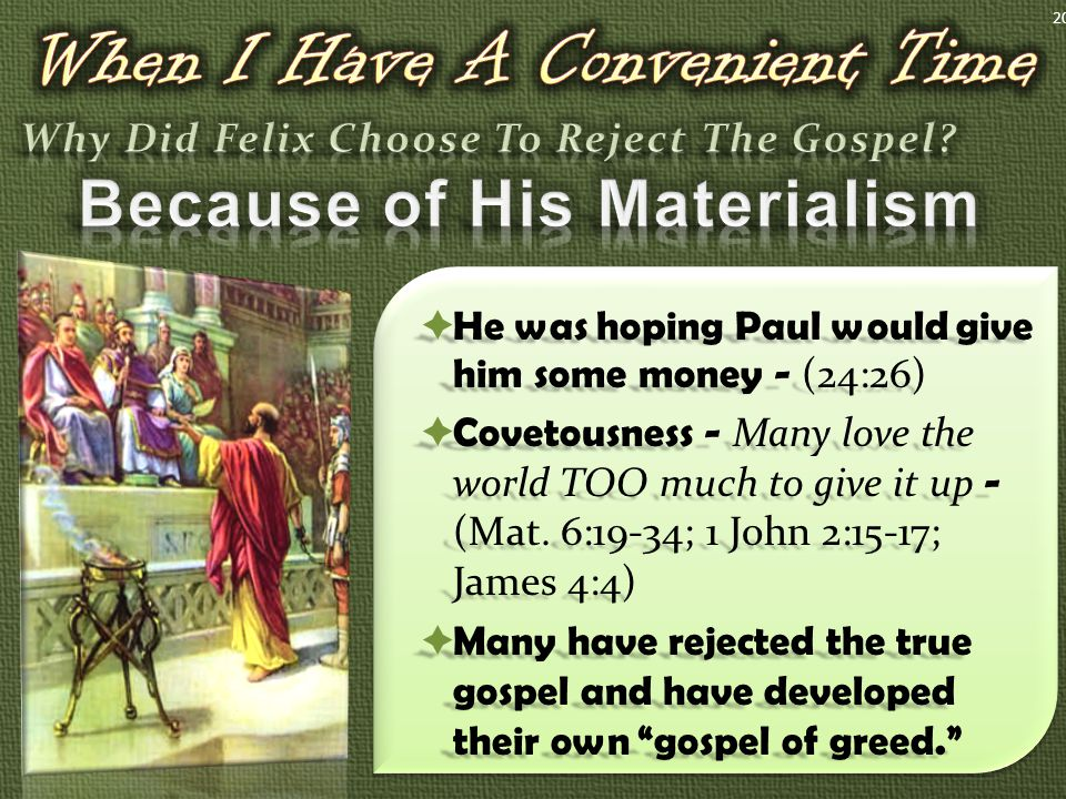  He was hoping Paul would give him some money - (24:26)  Covetousness - Many love the world TOO much to give it up - (Mat.