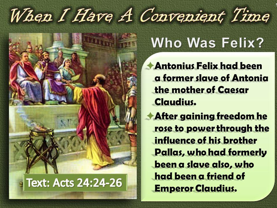 Antonius Felix had been a former slave of Antonia the mother of Caesar Claudius.