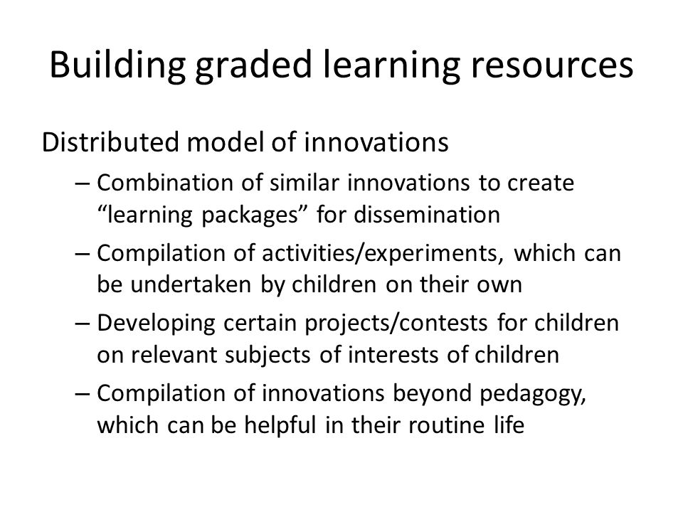 "Building graded learning resources Distributed model of innovations – Combination of similar innovations to create ""learning packages"" for disseminati"
