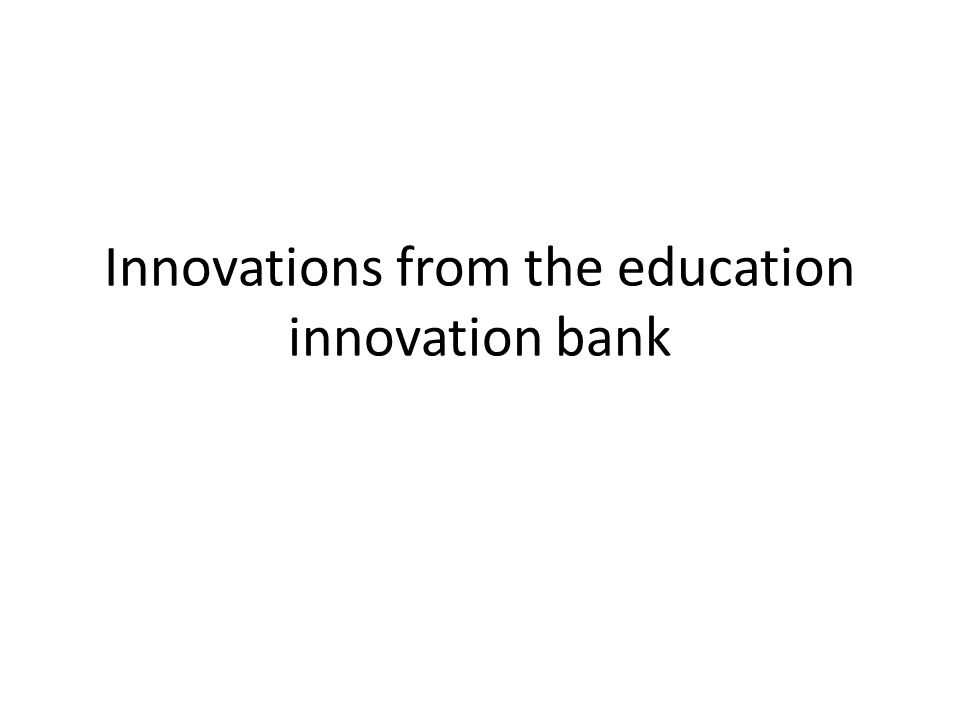 Innovations from the education innovation bank