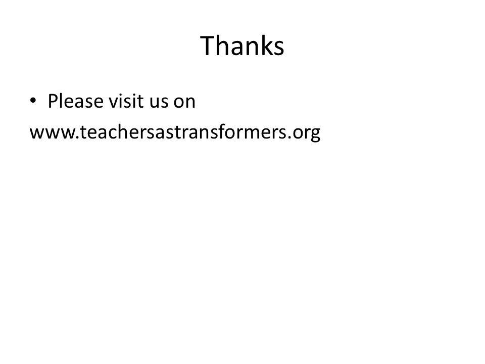 Thanks Please visit us on www.teachersastransformers.org