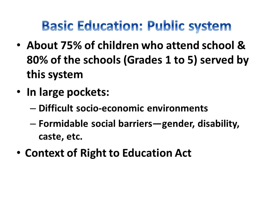 About 75% of children who attend school & 80% of the schools (Grades 1 to 5) served by this system In large pockets: – Difficult socio-economic enviro