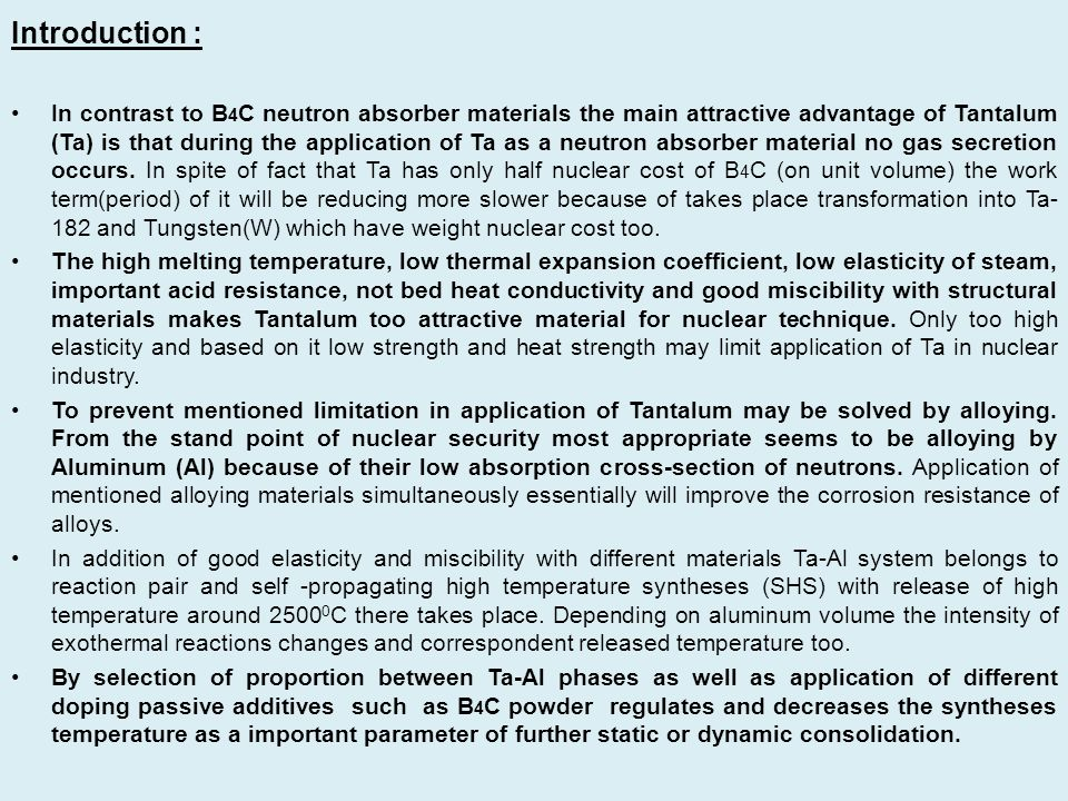 Introduction : In contrast to B 4 C neutron absorber materials the main attractive advantage of Tantalum (Ta) is that during the application of Ta as