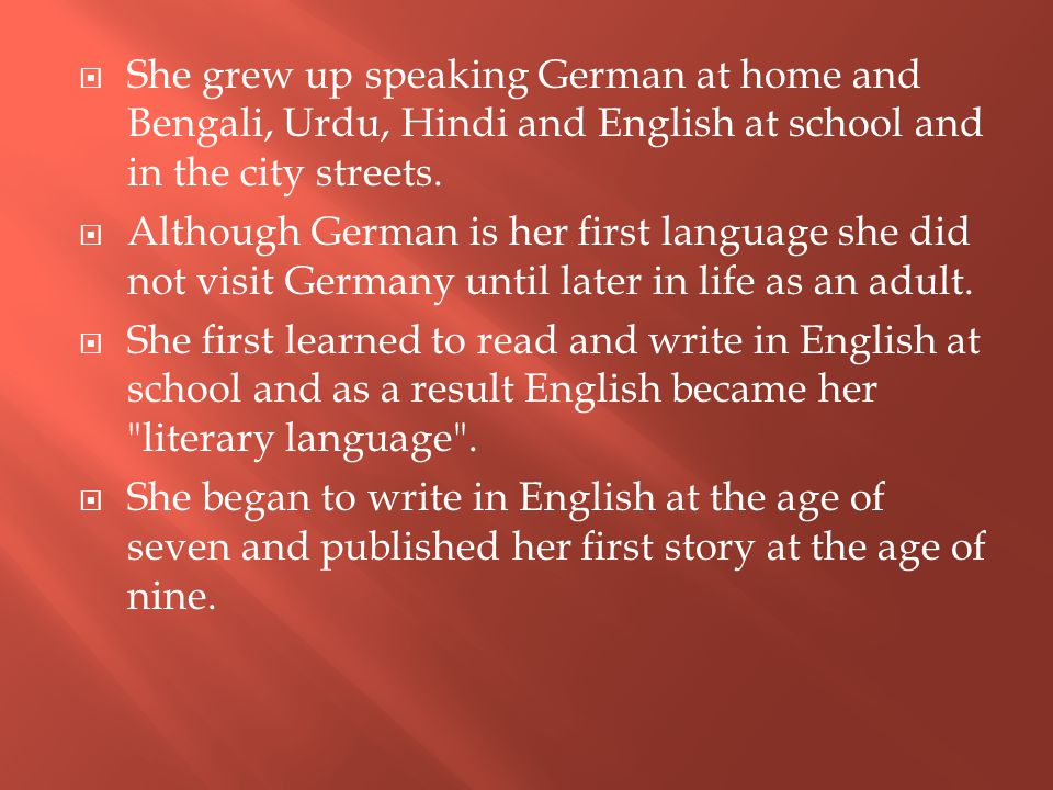  She grew up speaking German at home and Bengali, Urdu, Hindi and English at school and in the city streets.