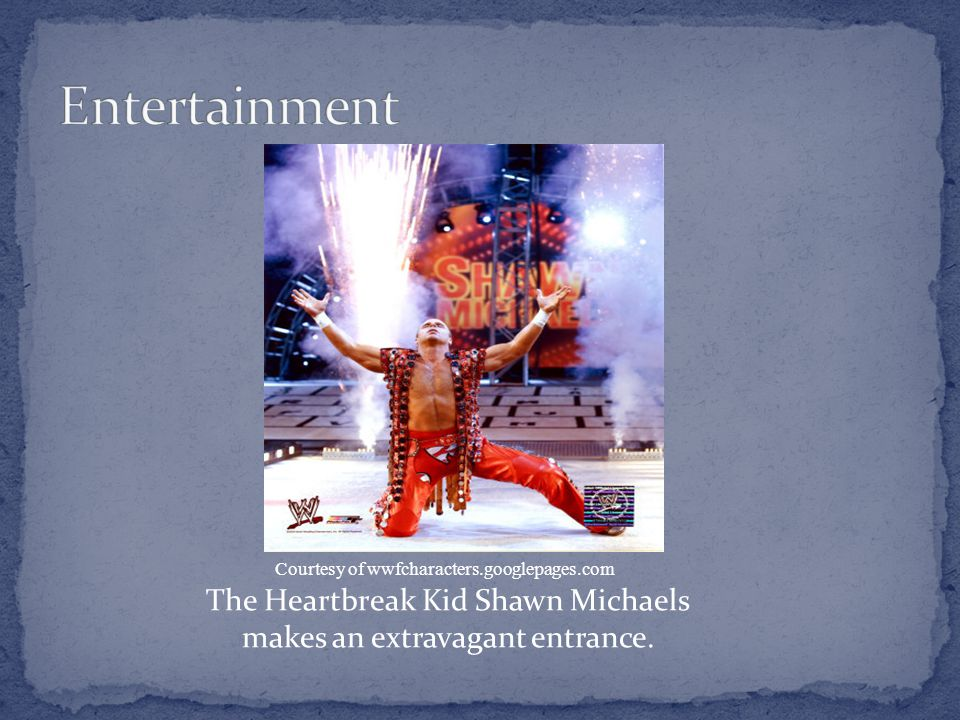 Courtesy of wwfcharacters.googlepages.com The Heartbreak Kid Shawn Michaels makes an extravagant entrance.