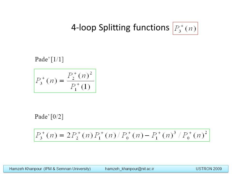 4-loop Splitting functions Pade' [0/2] Pade' [1/1] Hamzeh Khanpour (IPM & Semnan University) hamzeh_khanpour@nit.ac.ir USTRON 2009