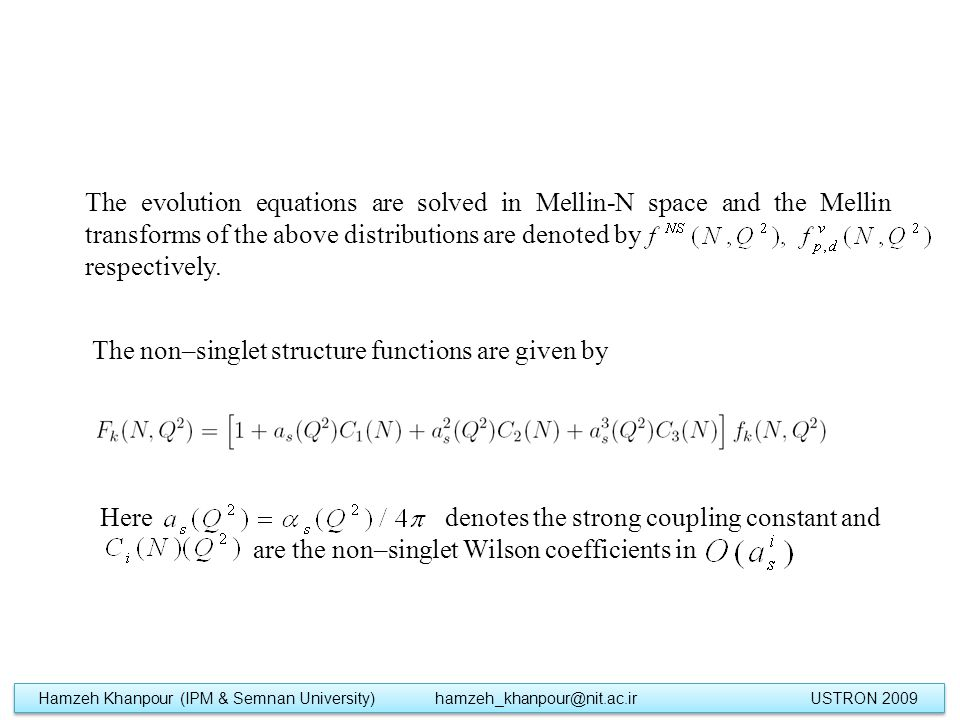 The evolution equations are solved in Mellin-N space and the Mellin transforms of the above distributions are denoted by respectively.