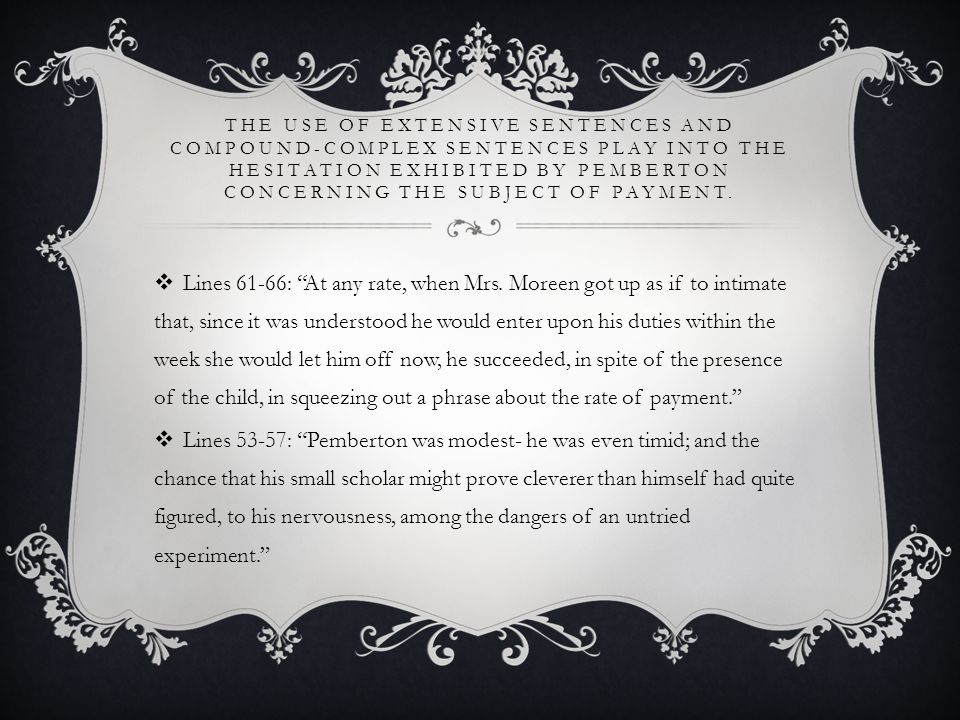 THE USE OF EXTENSIVE SENTENCES AND COMPOUND-COMPLEX SENTENCES PLAY INTO THE HESITATION EXHIBITED BY PEMBERTON CONCERNING THE SUBJECT OF PAYMENT.
