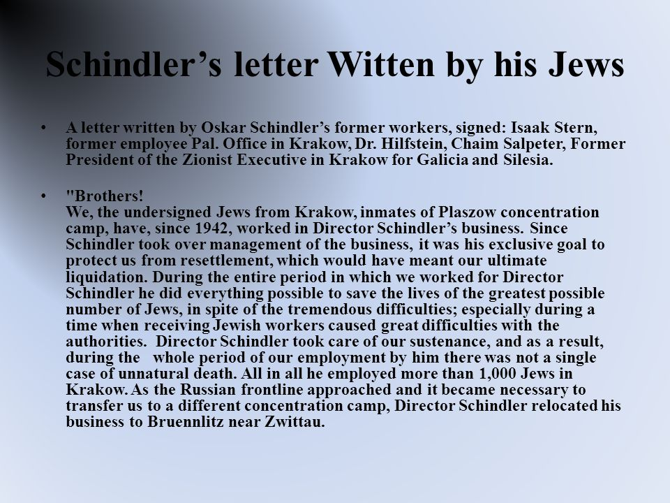 Schindler's letter Witten by his Jews A letter written by Oskar Schindler's former workers, signed: Isaak Stern, former employee Pal.