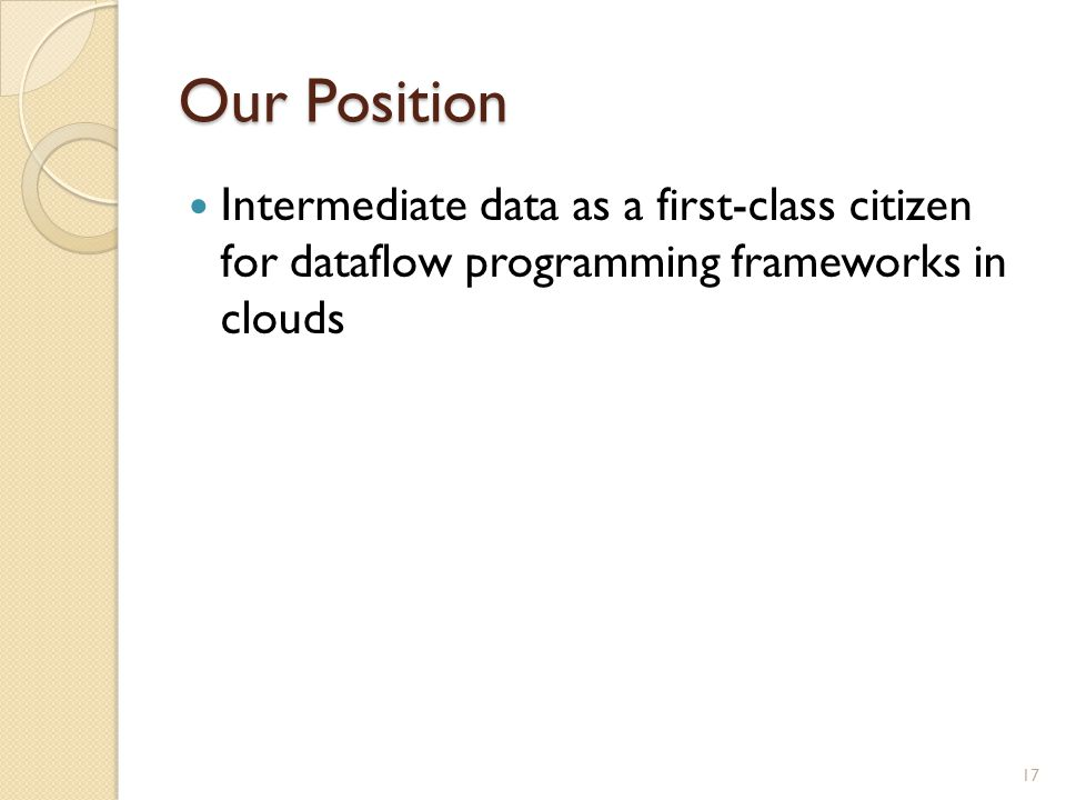 Our Position Intermediate data as a first-class citizen for dataflow programming frameworks in clouds 17