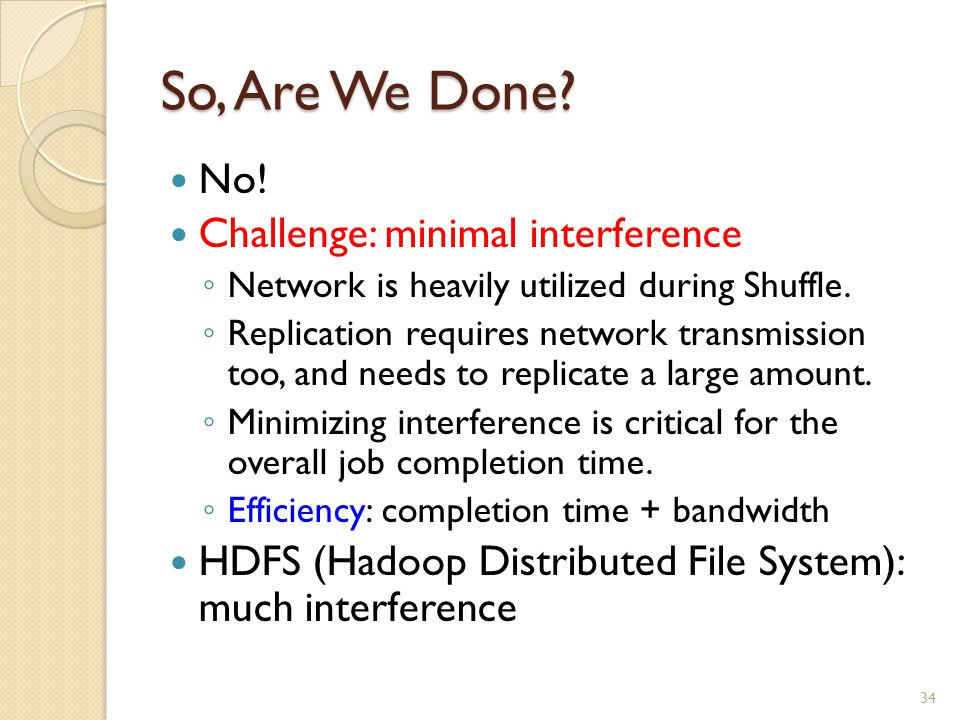 So, Are We Done. No. Challenge: minimal interference ◦ Network is heavily utilized during Shuffle.