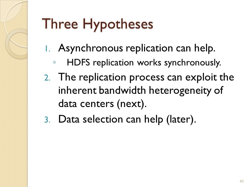 Three Hypotheses 1. Asynchronous replication can help.
