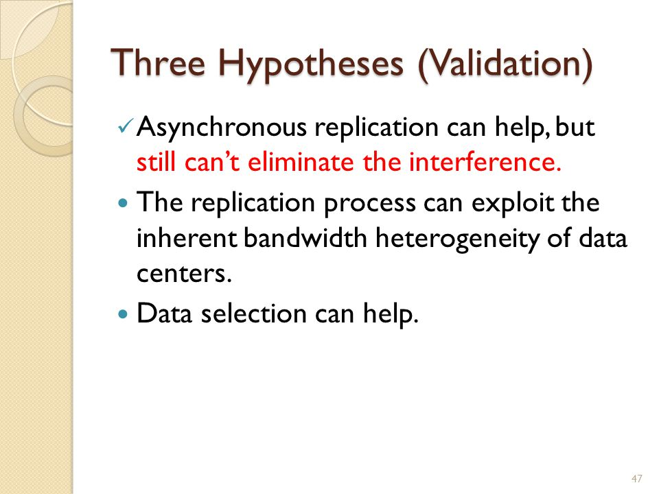 Three Hypotheses (Validation) Asynchronous replication can help, but still can't eliminate the interference.