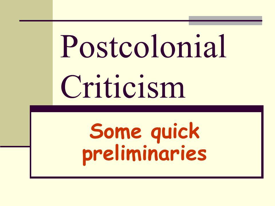 Postcolonial Criticism Some quick preliminaries