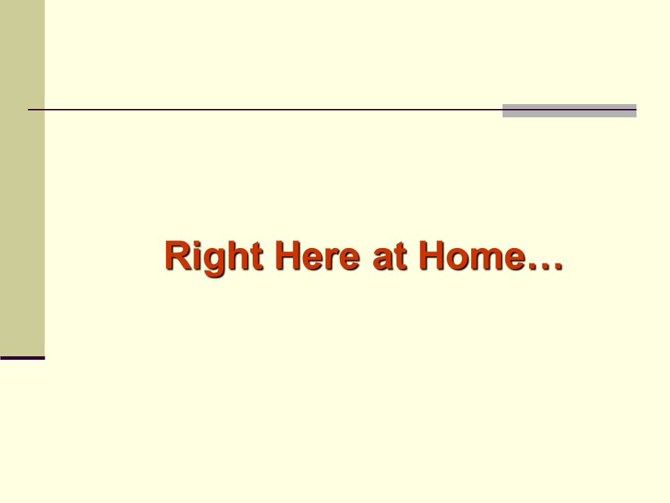 Right Here at Home…