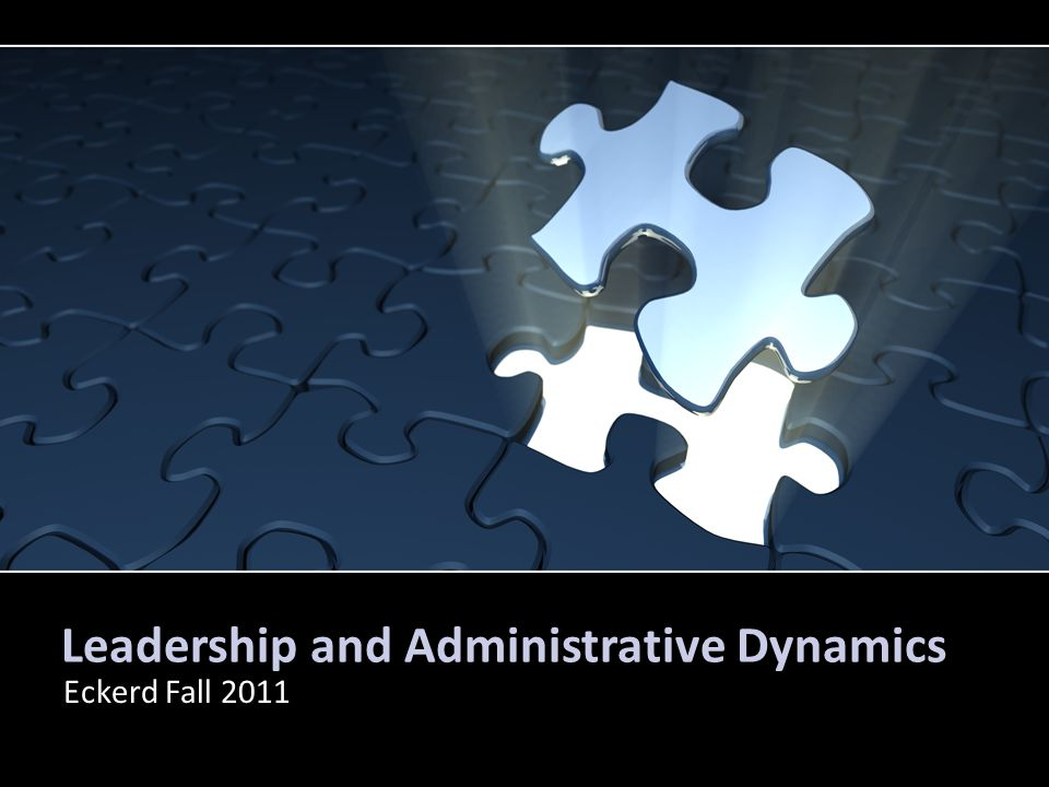 Leadership and Administrative Dynamics Eckerd Fall 2011