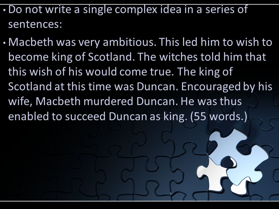 Do not write a single complex idea in a series of sentences: Macbeth was very ambitious.